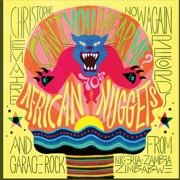 Can't You Hear Me: African Nuggets And Garage Rock From Nigeria Zambia Zimbabwe