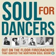 Soul For Dancers: Out On The Floor Firecrackers That Ignited The Northern Soul Boom