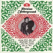 Persian Underground: Garage Rock, Beat And Psychedelic Sounds From The Iranian 60's & 70's Scene (180g)