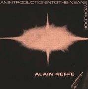 An Introduction Into The Insane World Of Alain Neffe