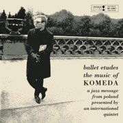 Ballet Etudes / The Music Of Komeda - A Jazz Message From Poland Presented By An International Quintet