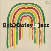 Bob Marley in Jazz: A Jazz Tribute To Bob Marley (180g)