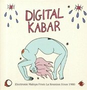 Digital Kabar: Electronic Maloya From La Reunion Since 1980