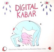Digital Kabar: Electronic Maloya From La Reunion Since 1980 (gatefold)