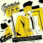 Gumba Fire: Bubblegum Soul & Synth​-​Boogie in 1980s South Africa (gatefold)