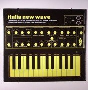 Italia New Wave: Minimal Synth, No Wave & Post Punk Sounds From The 80's Italian Underground