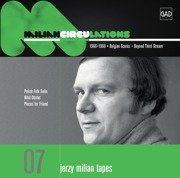 Jerzy Milian Tapes 07: Circulations