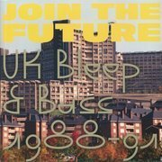 Join The Future: UK Bleep & Bass 1988-91