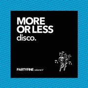 More Or Less Disco: Partyfine Volume V