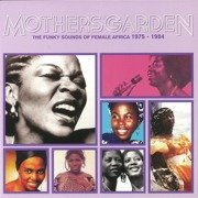 Mothers' Garden: The Funky Sounds Of Female Africa 1975-1984