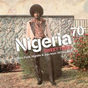 Nigeria 70 - Sweet Times: Afro Funk, Highlife & Juju From 1970s Lagos