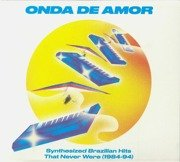 Onda De Amor: Synthesized Brazilian Hits That Never Were (1984-94)