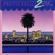Pacific Breeze 2: Japanese City Pop, AOR And Boogie 1972-1986