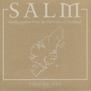 Salm Volume One: Gaelic Psalms From The Hebrides Of Scotland