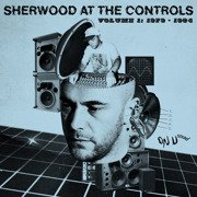 Sherwood At The Controls Volume 1: 1979-1984 (2LP + MP3 download code)