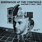 Sherwood At The Controls Volume 1: 1979-1984