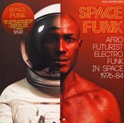 Space Funk: Afro Futurist Electro Funk In Space 1976-84 (Limited Edition)