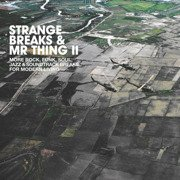Strange Breaks & Mr Thing II: More Rock, Funk, Soul, Jazz & Soundtrack Breaks For Modern Living