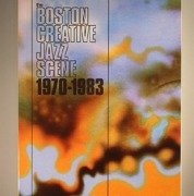 The Boston Creative Jazz Scene: 1970-1983 (unmixed CD + 80 page book)
