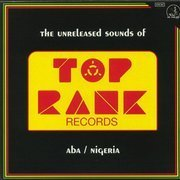 The Unreleased Sounds Of Top Rank Records - Aba / Nigeria