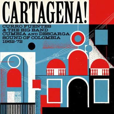 Cartagena! Curro Fuentes & The Big Band Cumbia And Descarga Sound Of Colombia 1962-72