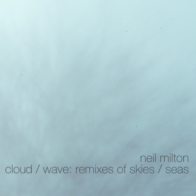 Cloud / Wave: Remixes of Skies / Seas