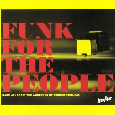 Funk For The People: Rare 45s From The Archives Of Robert Perlman (gatefold)