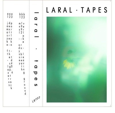 Laral Tapes 03