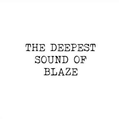 The Deepest Sound Of Blaze